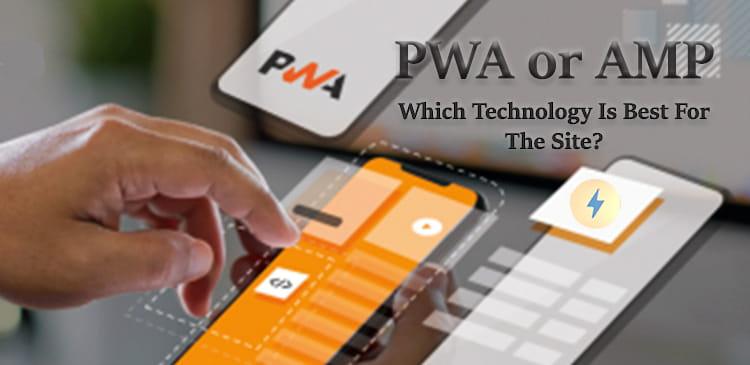 کدام یک از تکنولوژیهای PWA یا AMP برای سایت بهتر است